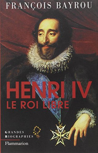 Henry IV, le roi libre par François Bayrou
