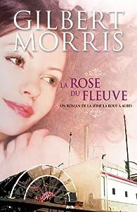 La roue à aubes, tome 2 : La rose du fleuve par Gilbert Morris