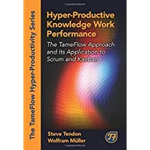 Hyper-Productive Knowledge Work Management: The TameFlow Approach and Its Application to Scrum and Kanban