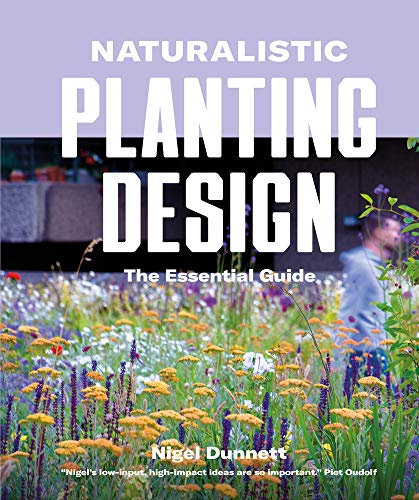 Planting Design (Naturalistic Planting Design The Essential Guide: How to Design High-Impact, Low-Input Gardens)