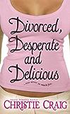 Divorced, Desperate and Delicious (Divorced and Desperate Book 1)