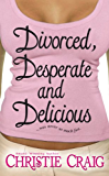 Divorced, Desperate and Delicious (Divorced and Desperate Book 1) (English Edition)