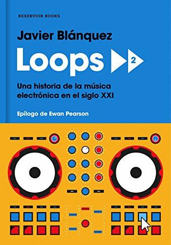 Loops 2: Una historia de la música electrónica en el siglo XXI (RESERVOIR NARRATIVA) por Javier Blánquez