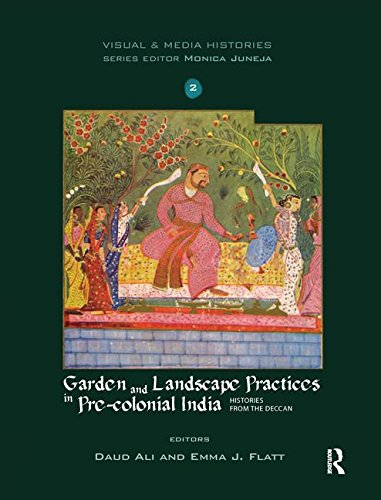 Download Garden And Landscape Practices In Pre Colonial India Histories From The Deccan Visual Media PDF