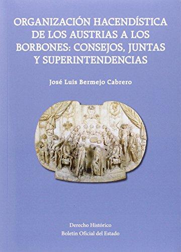 Organización Hacendística de los Austrias a los Borbones: Consejos, Juntas y Superintendencias (Derecho Histórico) por José Luis Bermejo Cabrero