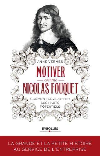 Motiver comme Nicolas Fouquet (Histoire & management)