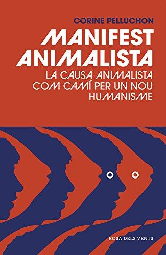 Manifest animalista: La causa animal com a camí per a un nou humanisme (ACTUALITAT)