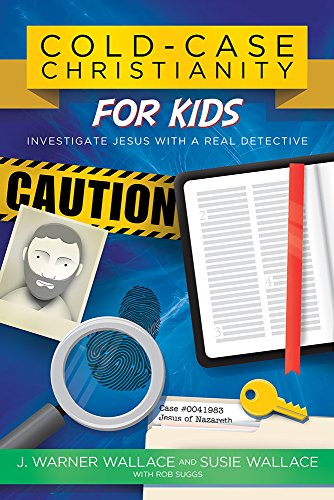 Cold-Case Christianity for Kids: Investigate Jesus with a Real Detective (Wallace J Warner)