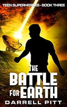 The Battle for Earth (Teen Superheroes Book 3) by [Pitt, Darrell]