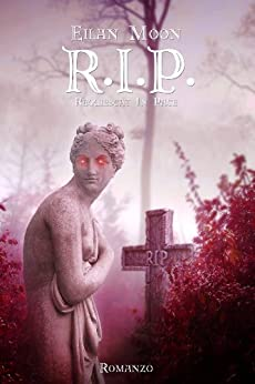 R.I.P. Requiescat In Pace (The R.I.P. Trilogy Vol. 1) di [Moon, Eilan]