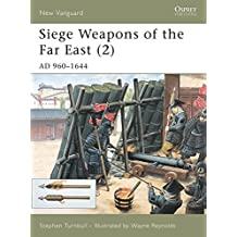 Siege Weapons of the Far East (2): AD 960-1644: AD 960-1644 v. 2 (New Vanguard)