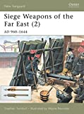 Front cover for the book Siege Weapons of the Far East (2): AD 960-1644 (New Vanguard) by Stephen Turnbull