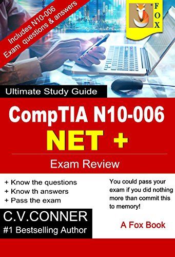Comptia Net+ N10-006: The Ultimate Guide To Mastering The Exam In 30 Days (English Edition) por C.V. Conner