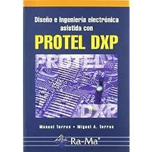 Diseño e ingeniería electrónica asistida con Protel DXP
