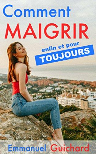 Comment MAIGRIR Enfin Et Pour Toujours !