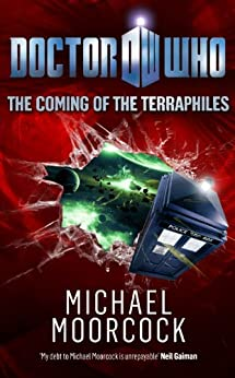 Doctor Who: The Coming of the Terraphiles (Doctor Who: New Series Adventures Specials Book 1) by [Moorcock, Michael]