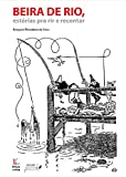 Beira de rio: histórias para rir e para recontar (Portuguese Edition)