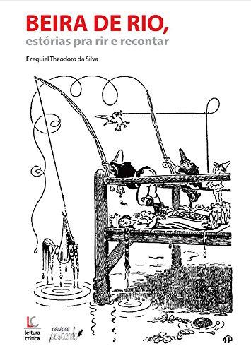 Beira de rio: histórias para rir e para recontar (Portuguese Edition) por EZEQUIEL THEODORO DA SILVA