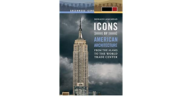 Icons of American Architecture: From the Alamo to the World Trade Center (Greenwood Icons)