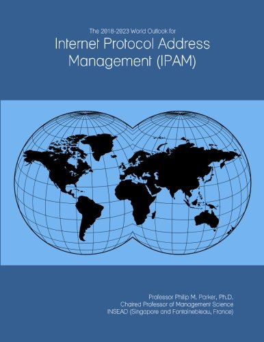 The 2018-2023 World Outlook for Internet Protocol Address Management (IPAM)