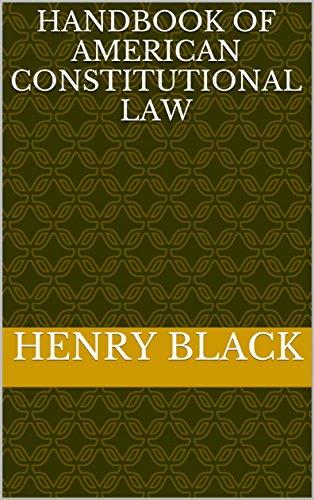 Handbook of American constitutional law (English Edition) por Henry Black