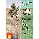 Das Leben des John Wesley Hardin (Indianer, Outlaws, Texas Ranger)