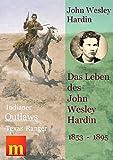 Image de Das Leben des John Wesley Hardin (Indianer, Outlaws, Texas Ranger)
