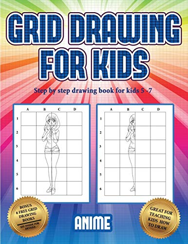 Step by step drawing book for kids 5 -7 (Grid drawing for kids - Anime): This book teaches kids how to draw using grids
