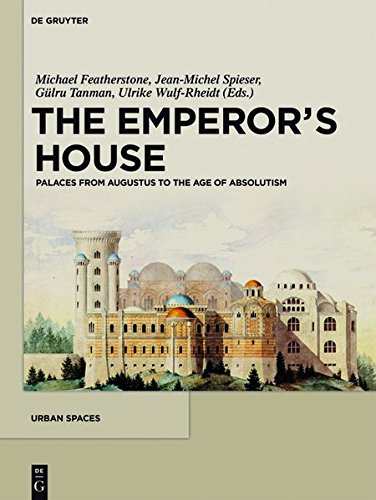 The Emperor's House: Palaces from Augustus to the Age of Absolutism (Urban Spaces, Band 4) (White House Logo)