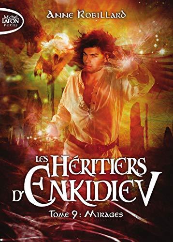 Les Héritiers d'Enkidiev - tome 9 Mirages par Anne Robillard