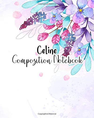 Celine Composition Notebook: 100 Sheet 8x10 inches for Notes, Plan, Student, for Girls, Woman, Children and Initial name on Matte Flower Design Cover , Celine Composition Notebook