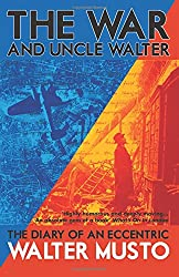 The War and Uncle Walter: The Diary of an Eccentric