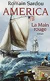 América. 2, La main rouge / Romain Sardou | Sardou, Romain (1974-....). Auteur