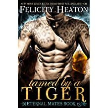Tamed by a Tiger (Eternal Mates Paranormal Romance Series Book 13) (English Edition)