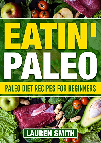 Eatin paleo 300 absolutely delicioushealing guilt free paleo diet eatin paleo 300 absolutely delicioushealing guilt free paleo diet recipes for better forumfinder Images