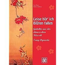 Leise hör' ich Blüten fallen: Gedichte aus der chinesischen Klassik - Tang-Dynastie