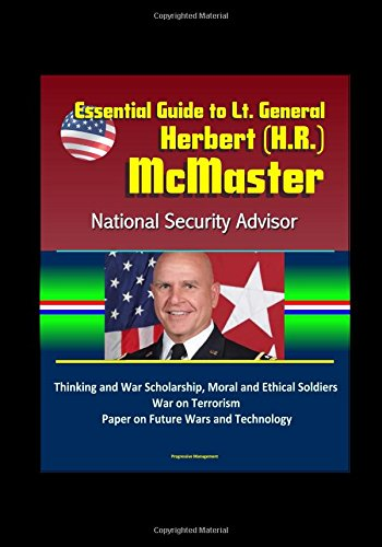 essential-guide-to-lt-general-herbert-hr-mcmaster-national-security-advisor-thinking-and-war-scholar