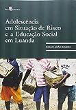 Adolescência em Situação de Risco e Educação Social em Luanda