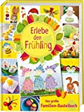 Erlebe den Frühling: Das große Familien-Bastelbuch