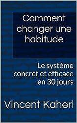 Comment changer une habitude: Le système concret et efficace en 30 jours