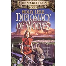 Diplomacy of Wolves (Secret Texts #01) [ DIPLOMACY OF WOLVES (SECRET TEXTS #01) ] By Lisle, Holly ( Author )Nov-01-1998 Paperback