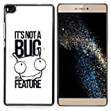 [ For HUAWEI ASCEND P8 ][ Xtreme-Cover ][ Coque Rigide Case Cover ] - Funny - It's not a bug
