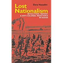 Lost Nationalism: Revolution, Memory and Anti-colonial Resistance in Sudan (Eastern Africa Series)