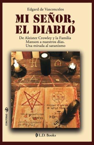 Mi señor, el diablo: De Aleister Crowley y la familia Mason a nuestros días. Una mirada al satanismo: Volume 39 (Conjuras) por Edgard de Vasconcelos