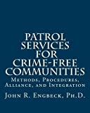 Patrol Services for Crime-Free Communities: Methods, Procedures, Alliance, and Integration by John R Engbeck (2011-12-10)