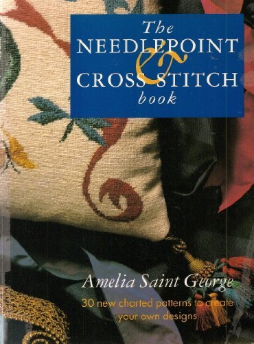The Needlepoint and Cross Stitch Book: 30 New Charted Patterns to Create Your Own Designs por Amelia St.George