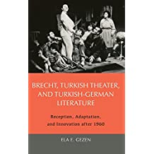 Brecht, Turkish Theater, and Turkish-German Literature: Reception, Adaptation, and Innovation after 1960 (188) (Studies in German Literature, Linguistics, and Culture)