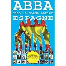 ABBA dans le monde entier: Espagne: Discographie éditée en Espagne par Carnaby, Epic, Polydor (1973-1992). Guide couleur.