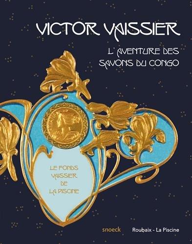 Victor Vaissier (1851-1923) et l'aventure des Savons du Congo : Le fonds Vaissier de La Piscine par Amandine Delcourt