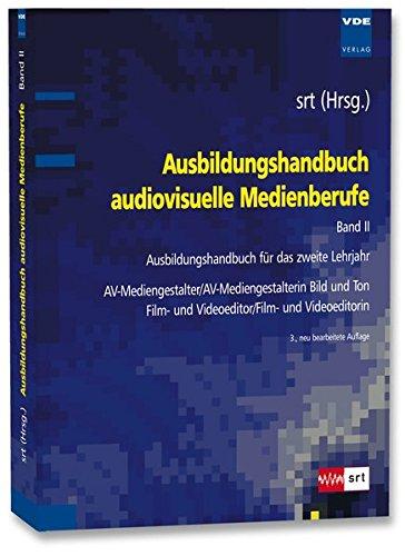 Ausbildungshandbuch audiovisuelle Medienberufe Bd.II: Ausbildungshandbuch für das zweite Lehrjahr - AV-Mediengestalter/AV-Mediengestalterin Bild und Ton, Film- und Videoeditor/Film- und Videoeditorin